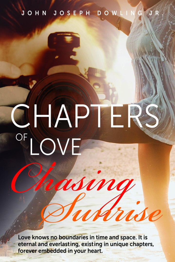 Chapters Of Love Chasing Sunrise by John Joseph Dowling Jr 6 by 9 RGB 2mgb.jpg